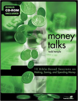 Money Talks: 10 Bible-Based Sessions on Making, Saving, and Spending Money