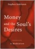 Money and the Soul's Desires—A Meditation